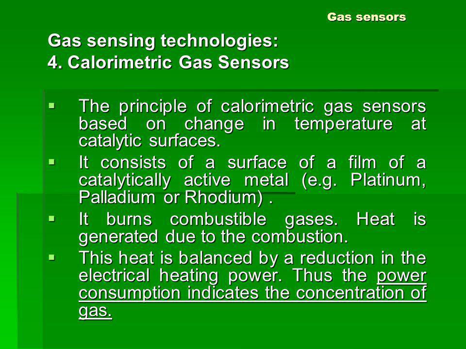 Gas sensors Gas sensing technologies: 4. Calorimetric Gas Sensors The principle of calorimetric gas sensors based on change in temperature at catalyti
