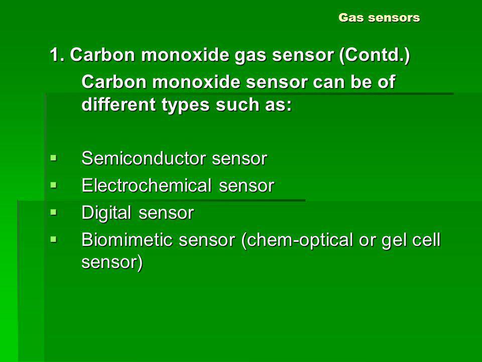 Gas sensors 1. Carbon monoxide gas sensor (Contd.) Carbon monoxide sensor can be of different types such as: Semiconductor sensor Semiconductor sensor