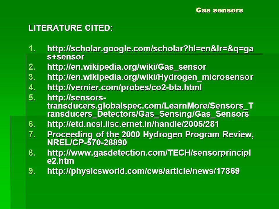 Gas sensors LITERATURE CITED: 1.http://scholar.google.com/scholar?hl=en&lr=&q=ga s+sensor 2.http://en.wikipedia.org/wiki/Gas_sensor 3.http://en.wikipe