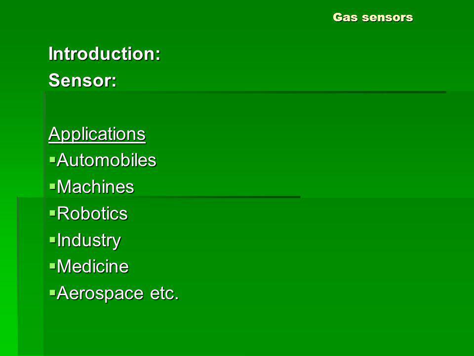 Gas sensors Introduction:Sensor:Applications Automobiles Automobiles Machines Machines Robotics Robotics Industry Industry Medicine Medicine Aerospace