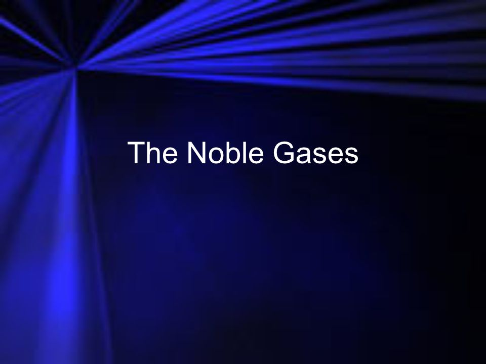 Group 18The Noble Gases The Group18 elements are called the noble gases.