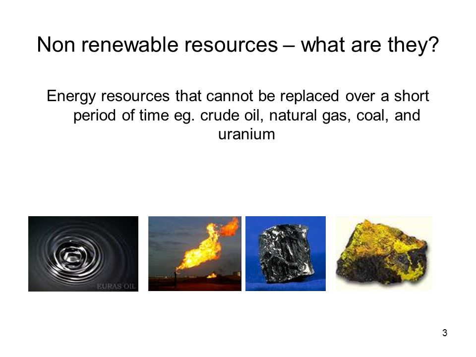 Non renewable resources – what are they.