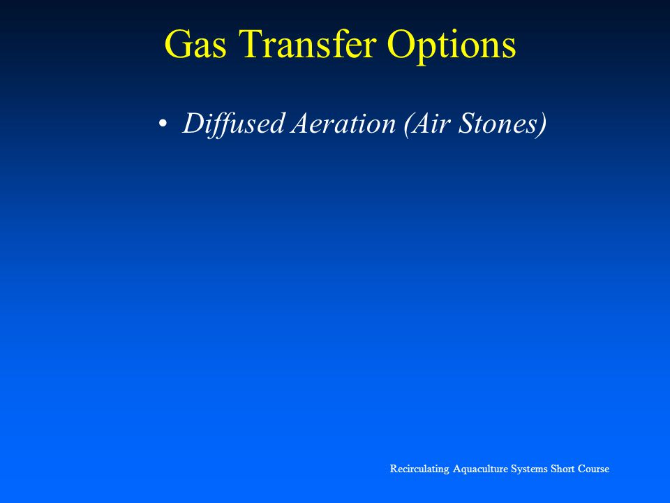 Recirculating Aquaculture Systems Short Course Gas Transfer Options Oxygen Injection