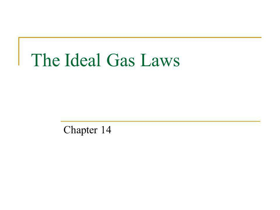 The Ideal Gas Laws Chapter 14