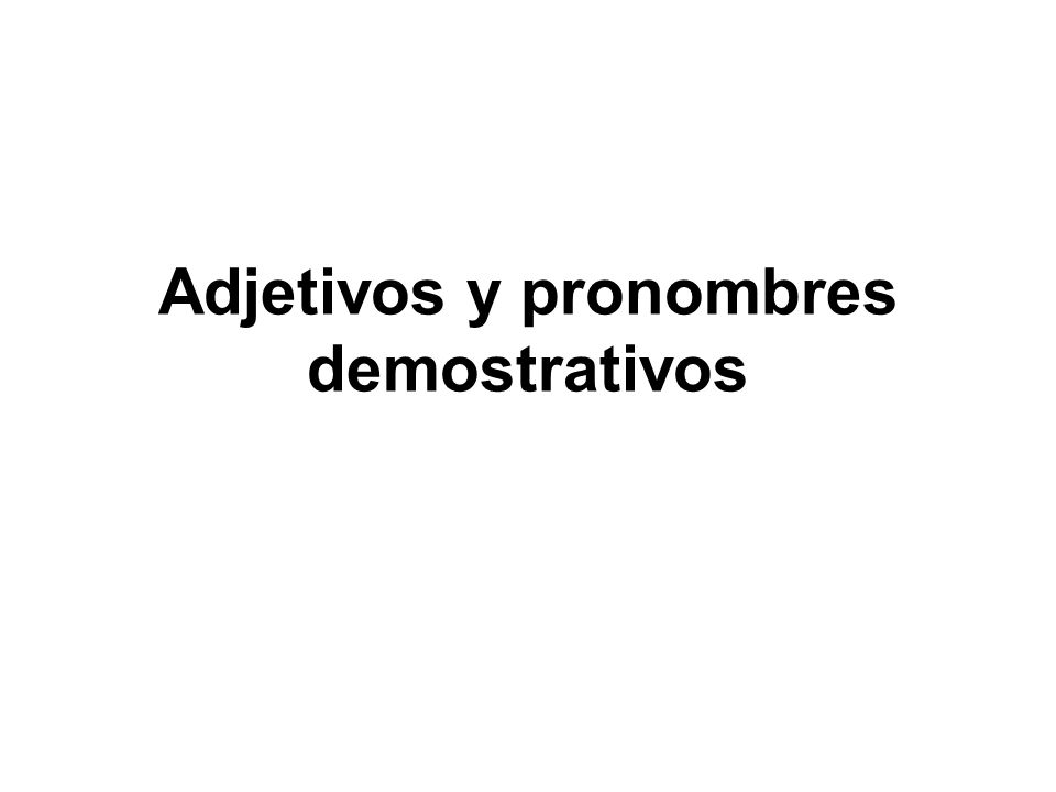 Demonstrative Adjectives In Spanish, as in English, demonstrative adjectives are words that demonstrate or point out nouns.