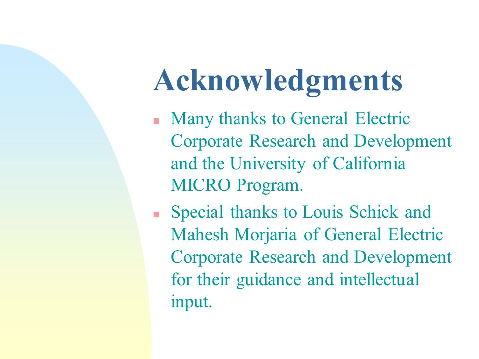 Acknowledgments n Many thanks to General Electric Corporate Research and Development and the University of California MICRO Program.