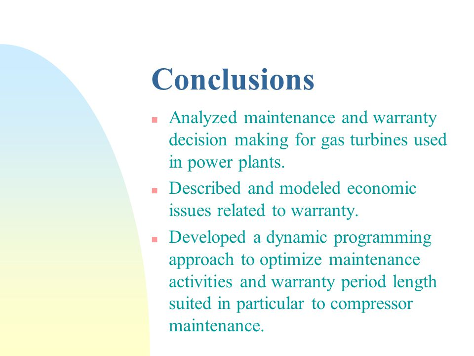 Conclusions n Analyzed maintenance and warranty decision making for gas turbines used in power plants.