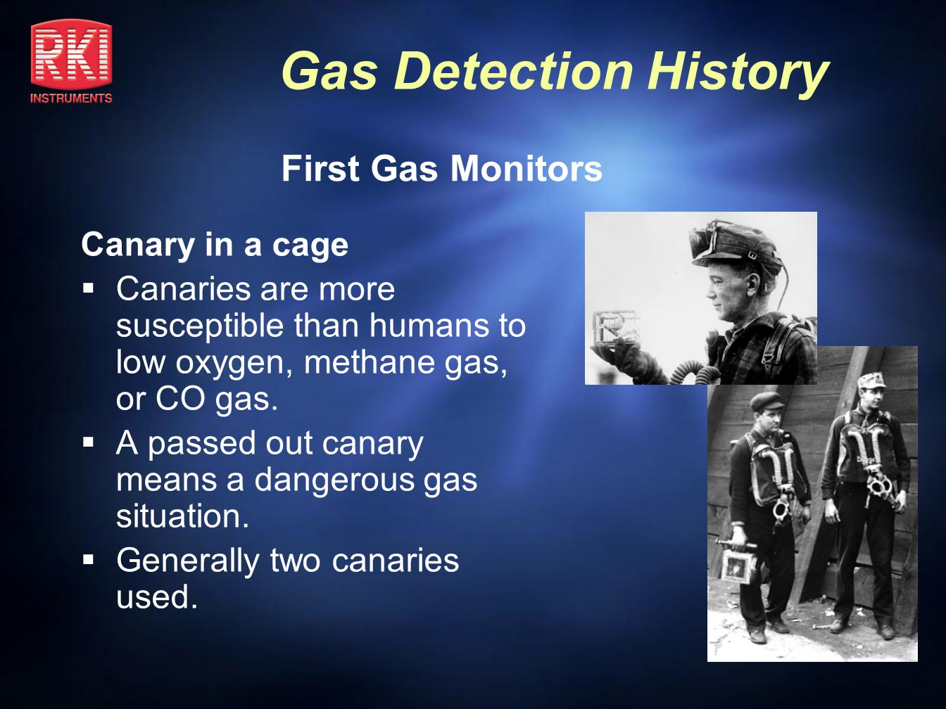 Gas Detection History Flame Safety Lamp (Davey s Lamp) Invented by Sir Humphry Davey (of England) in 1815 Oil flame adjusted to specific height in fresh air Flame contained within a glass sleeve and with a flame arrestor High flame means methane gas present Low flame means low oxygen