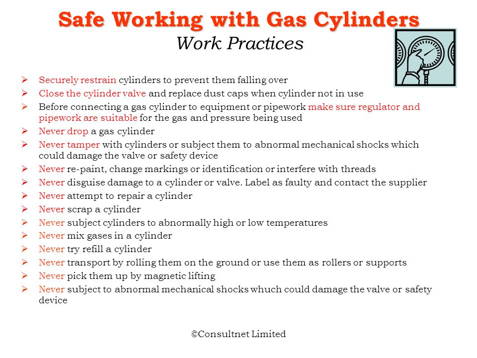 ©Consultnet Limited Safe Working with Gas Cylinders: Identification and Properties Read the label to see what gas you are dealing with and double chec