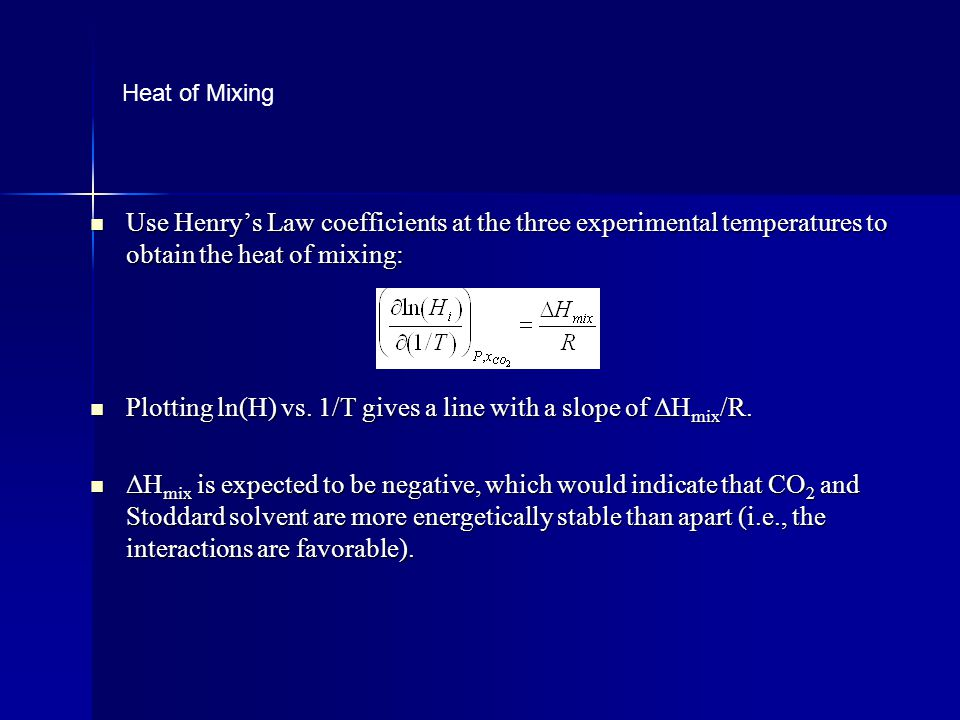 Use Henrys Law coefficients at the three experimental temperatures to obtain the heat of mixing: Use Henrys Law coefficients at the three experimental