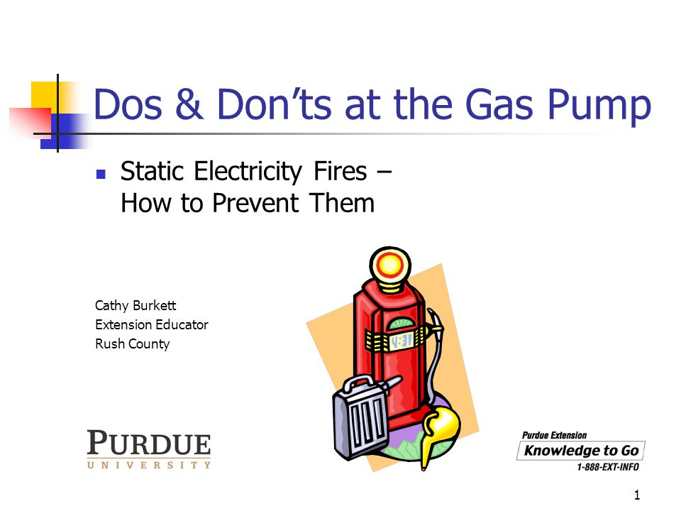 1 Dos & Donts at the Gas Pump Static Electricity Fires – How to Prevent Them Cathy Burkett Extension Educator Rush County