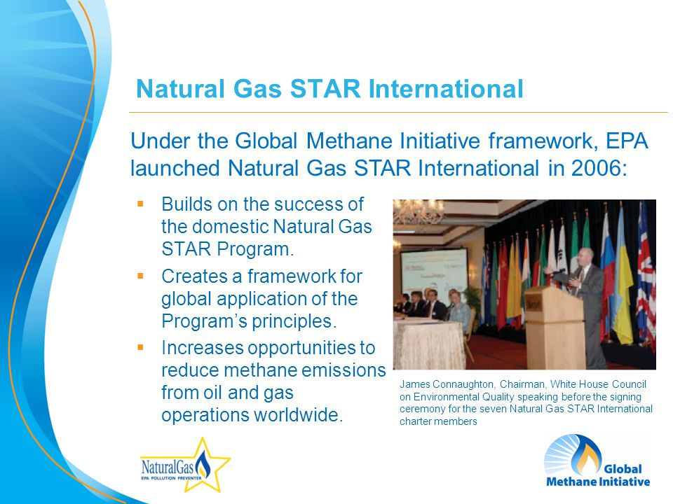 6 Natural Gas STAR International Builds on the success of the domestic Natural Gas STAR Program.