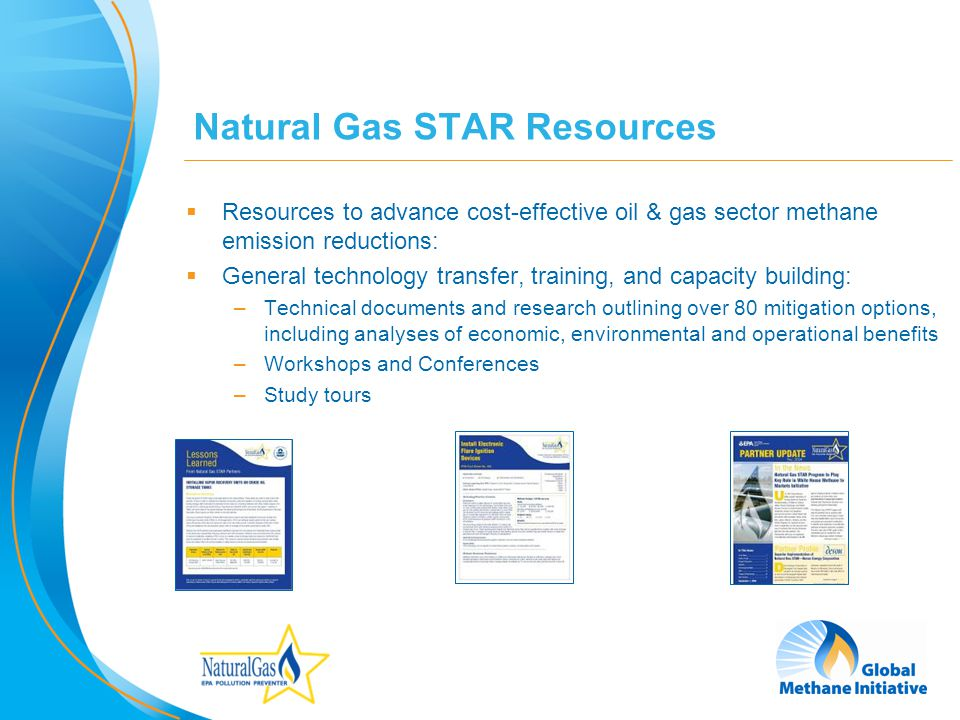 9 Natural Gas STAR Resources Resources to advance cost-effective oil & gas sector methane emission reductions: General technology transfer, training,