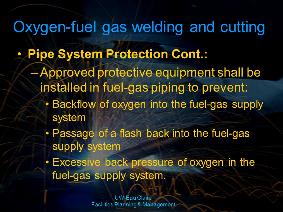 UW-Eau Claire Facilities Planning & Management Pipe System Protection Cont.: –Approved protective equipment shall be installed in fuel-gas piping to p