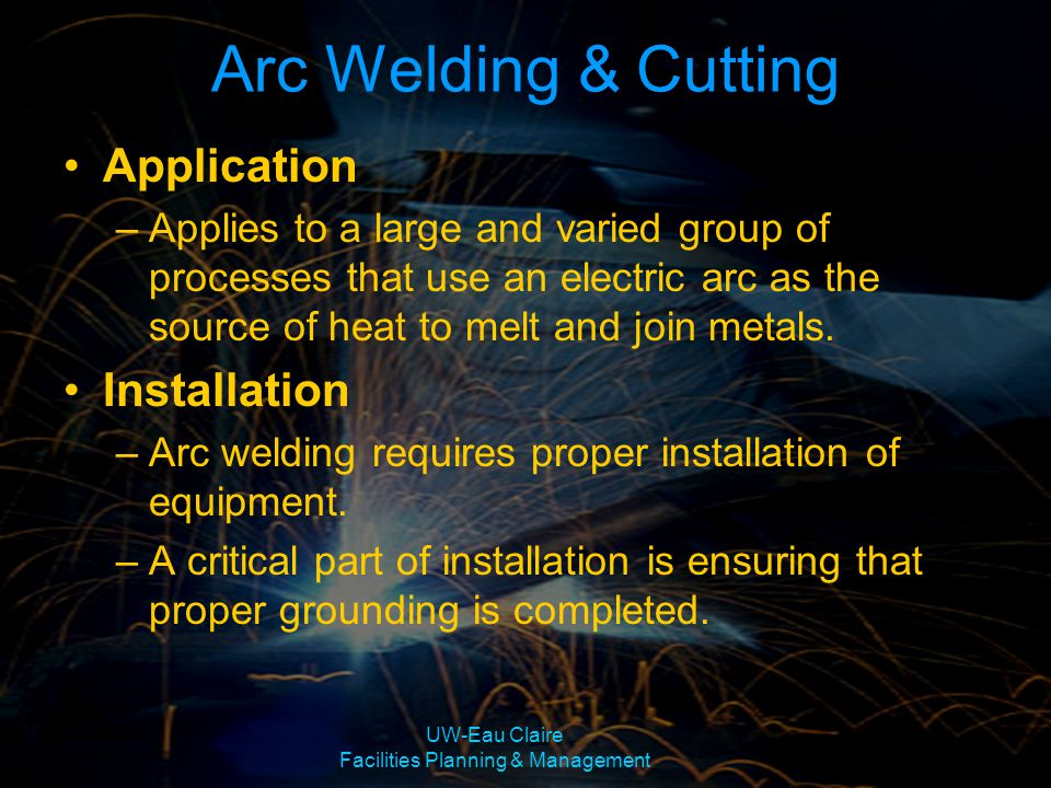 UW-Eau Claire Facilities Planning & Management Application –Applies to a large and varied group of processes that use an electric arc as the source of