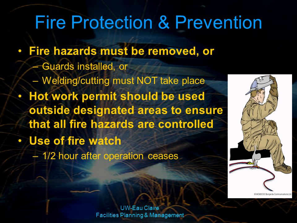 UW-Eau Claire Facilities Planning & Management Fire Protection & Prevention Fire hazards must be removed, or –Guards installed, or –Welding/cutting mu