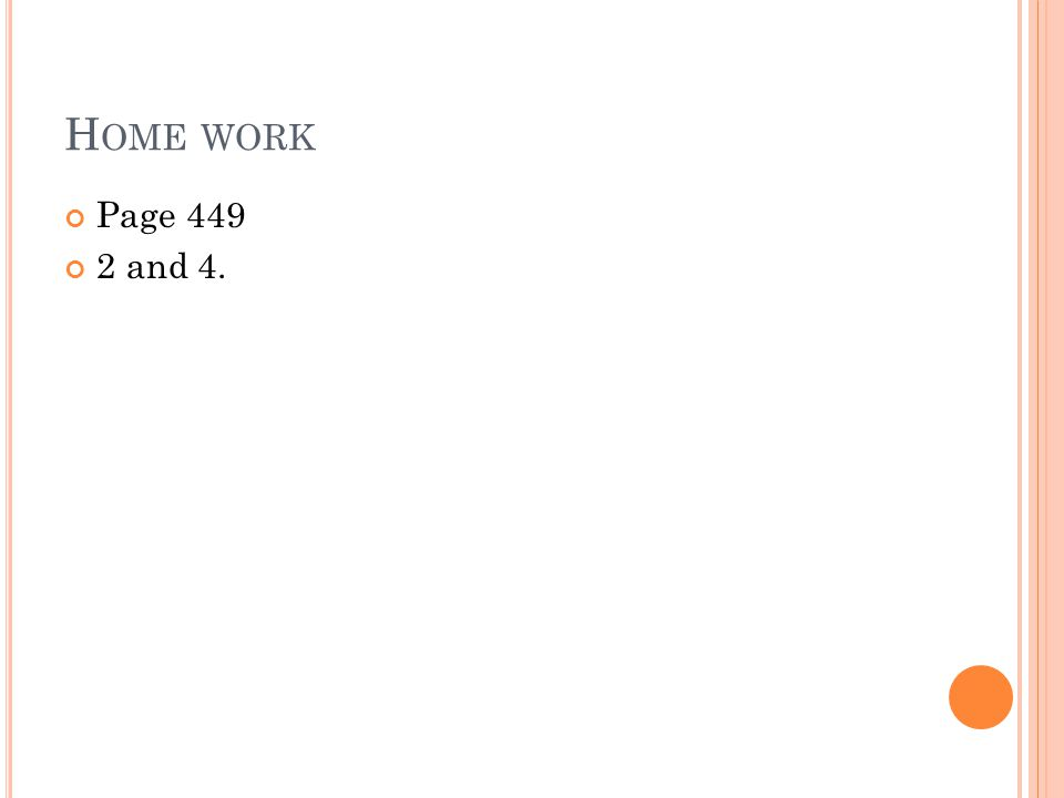 H OME WORK Page 449 2 and 4.