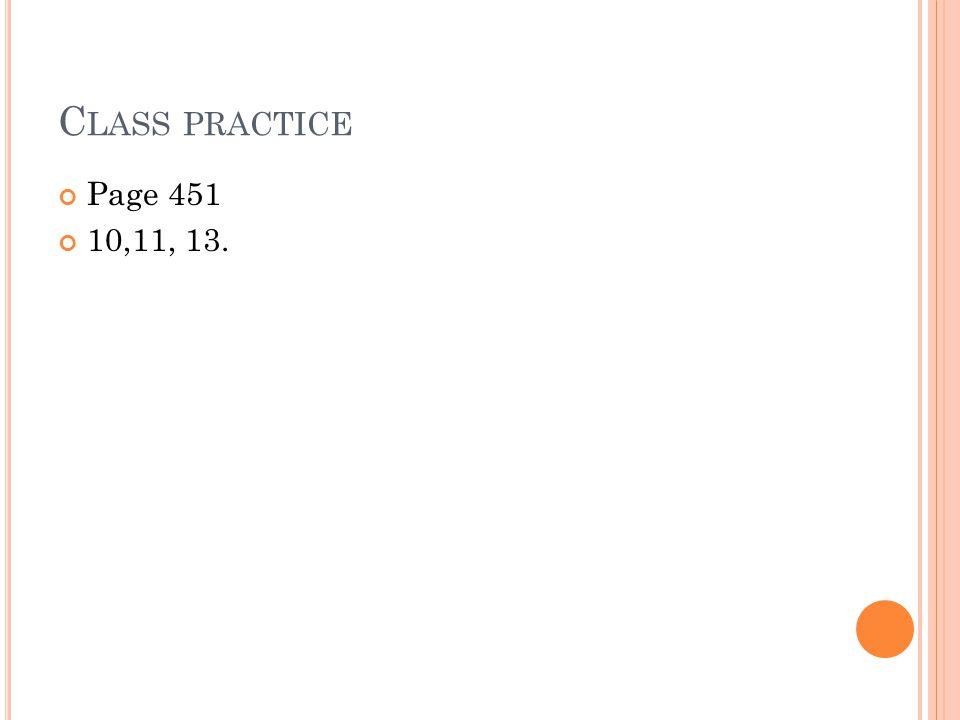 C LASS PRACTICE Page 451 10,11, 13.