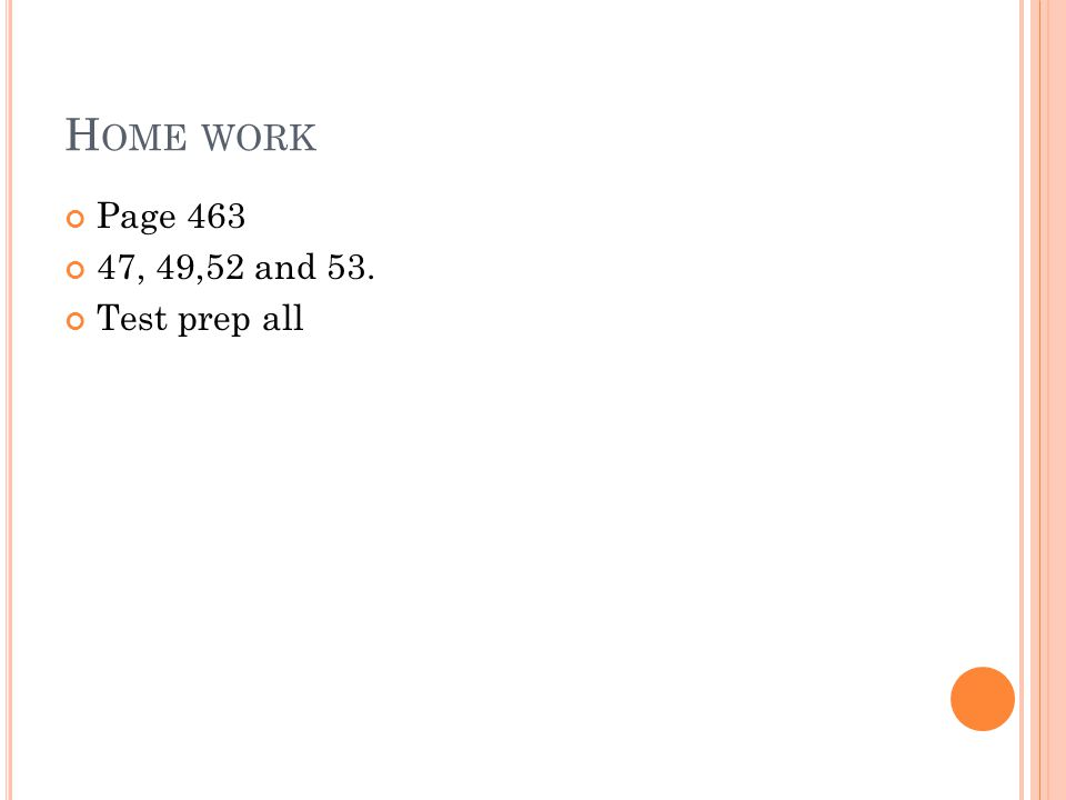 H OME WORK Page 463 47, 49,52 and 53. Test prep all