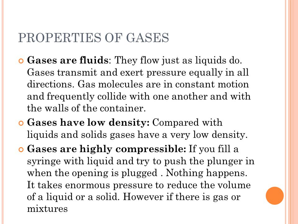 PROPERTIES OF GASES Gases are fluids : They flow just as liquids do.