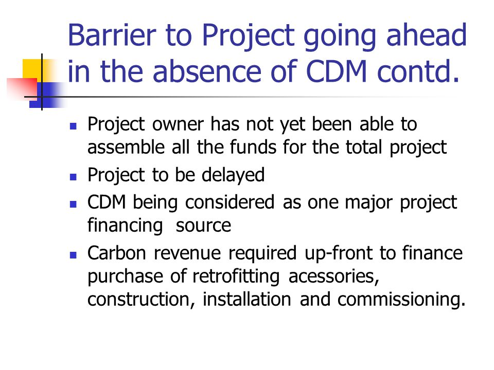 Barrier to Project going ahead in the absence of CDM contd.