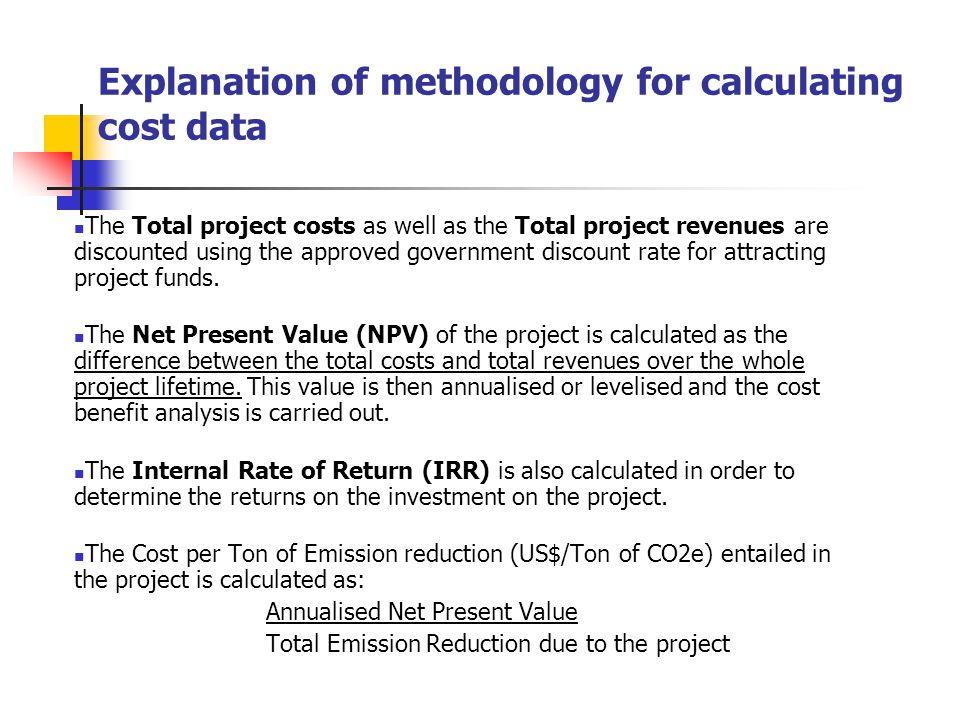 Explanation of methodology for calculating cost data The Total project costs as well as the Total project revenues are discounted using the approved government discount rate for attracting project funds.