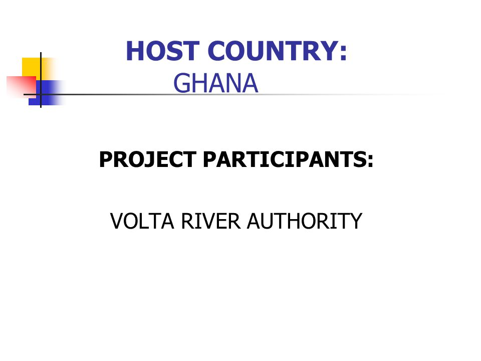 HOST COUNTRY: GHANA PROJECT PARTICIPANTS: VOLTA RIVER AUTHORITY