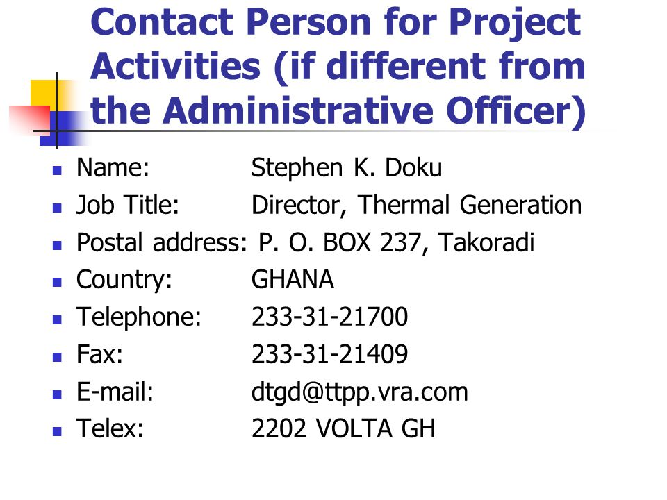 Contact Person for Project Activities (if different from the Administrative Officer) Name: Stephen K.
