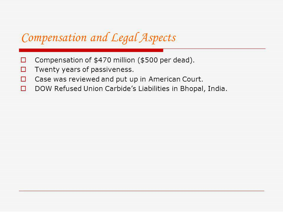 Compensation and Legal Aspects Compensation of $470 million ($500 per dead). Twenty years of passiveness. Case was reviewed and put up in American Cou