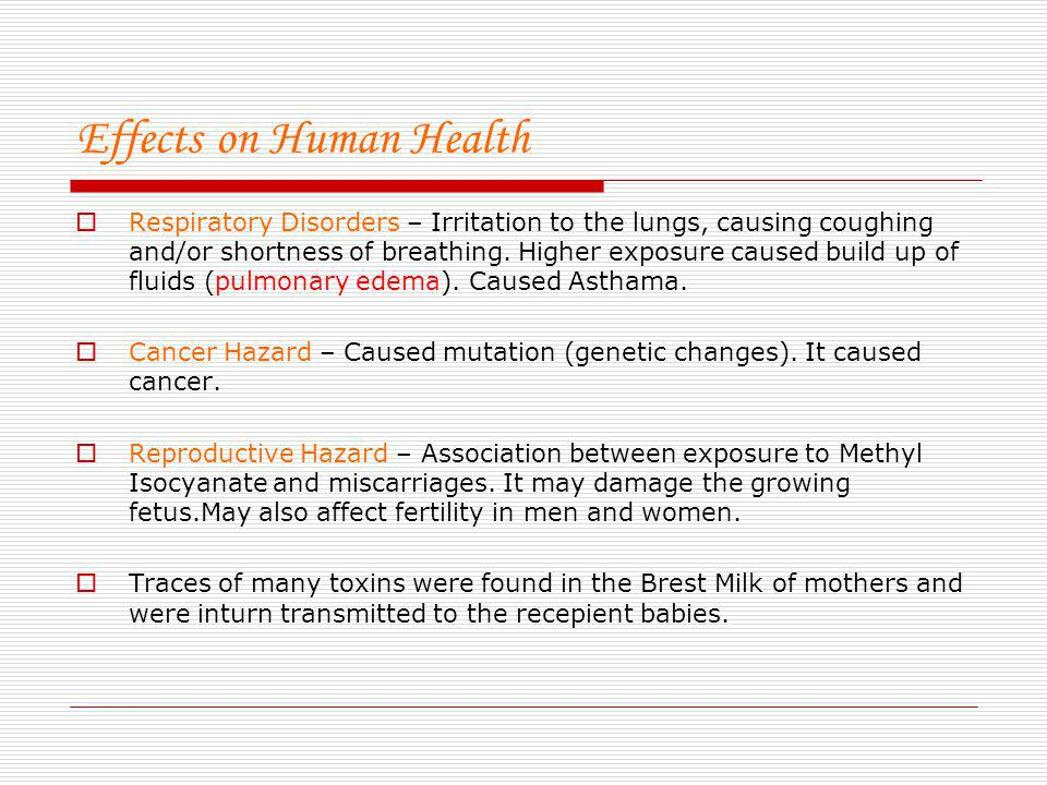 Effects on Human Health Respiratory Disorders – Irritation to the lungs, causing coughing and/or shortness of breathing.