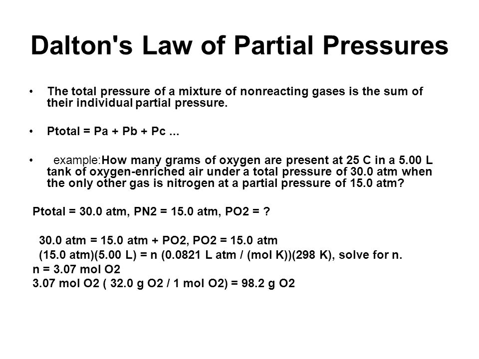 Dalton's Law of Partial Pressures The total pressure of a mixture of nonreacting gases is the sum of their individual partial pressure. Ptotal = Pa +