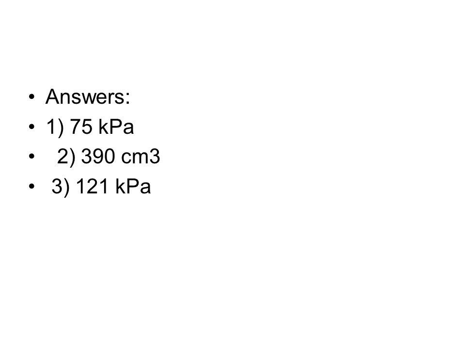 Answers: 1) 75 kPa 2) 390 cm3 3) 121 kPa