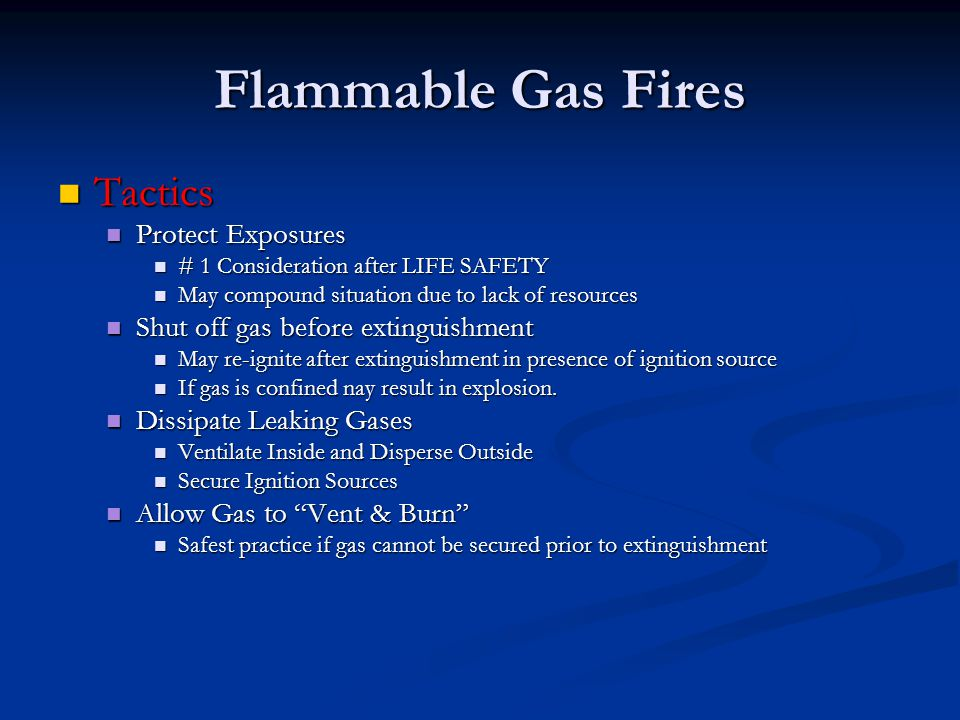 Flammable Gas Fires Tactics Tactics Protect Exposures Protect Exposures # 1 Consideration after LIFE SAFETY # 1 Consideration after LIFE SAFETY May co