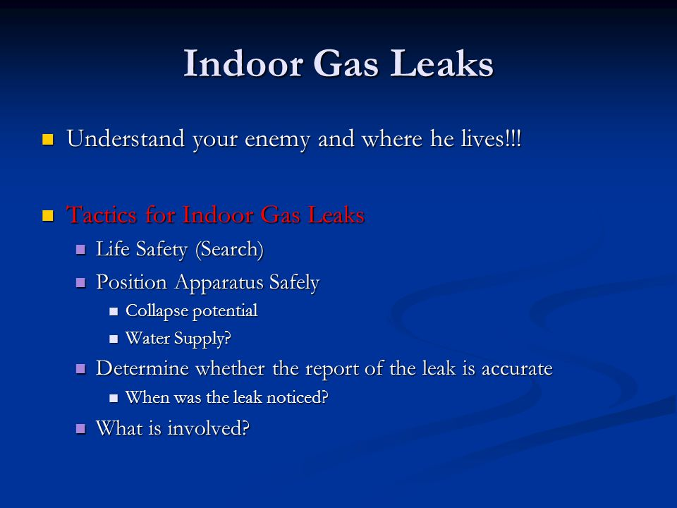 Indoor Gas Leaks Understand your enemy and where he lives!!.