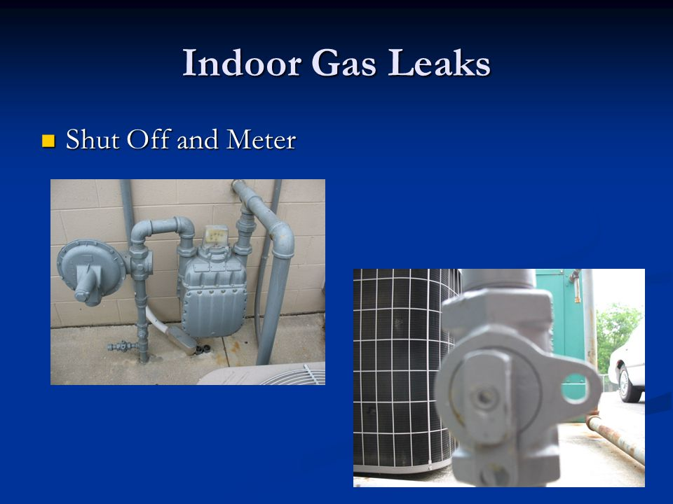 Indoor Gas Leaks Shut Off and Meter Shut Off and Meter