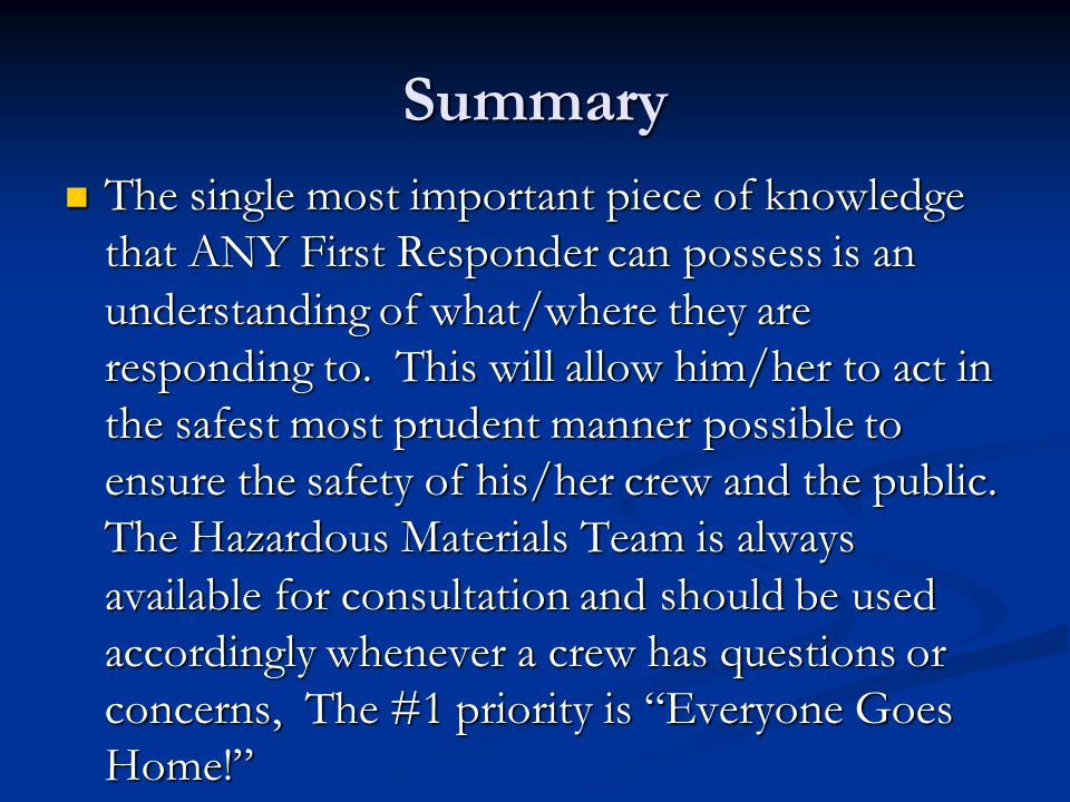 Summary The single most important piece of knowledge that ANY First Responder can possess is an understanding of what/where they are responding to.