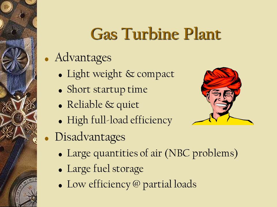 Diesel Plant Advantages High efficiency @ all loads Low initial cost and specific fuel cost (SFC) Reliability Few operators needed Disadvantages Capac