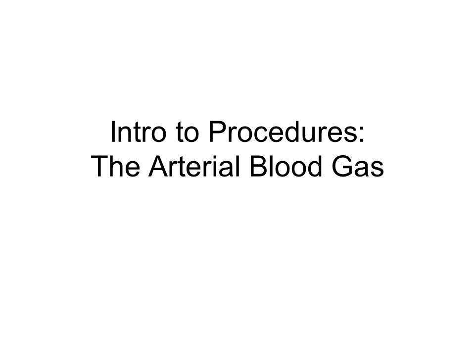 Intro to Procedures: The Arterial Blood Gas