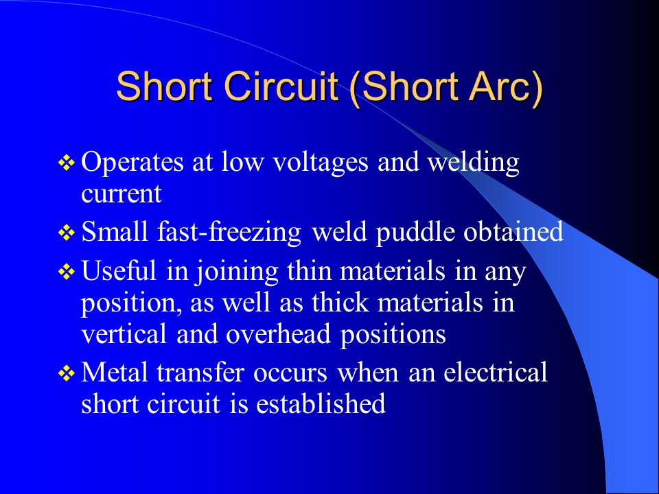 Globular Transfer Welding current and wire speed are increased above maximum for short arc Droplets of metal have a greater diameter than the wire being used Spatter present Welding is most effectively done in the flat position when using globular transfer