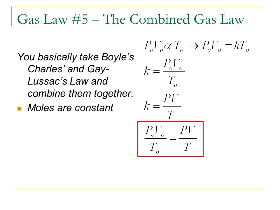 Gas Law #5 – The Combined Gas Law You basically take Boyles Charles and Gay- Lussacs Law and combine them together. Moles are constant