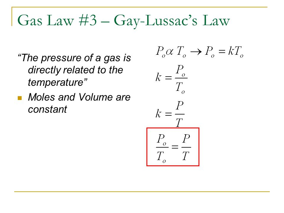 Gas Law #3 – Gay-Lussacs Law The pressure of a gas is directly related to the temperature Moles and Volume are constant