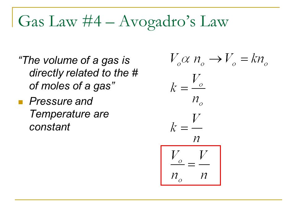 Gas Law #4 – Avogadros Law The volume of a gas is directly related to the # of moles of a gas Pressure and Temperature are constant