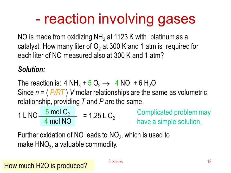 6 Gases18 - reaction involving gases NO is made from oxidizing NH 3 at 1123 K with platinum as a catalyst. How many liter of O 2 at 300 K and 1 atm is