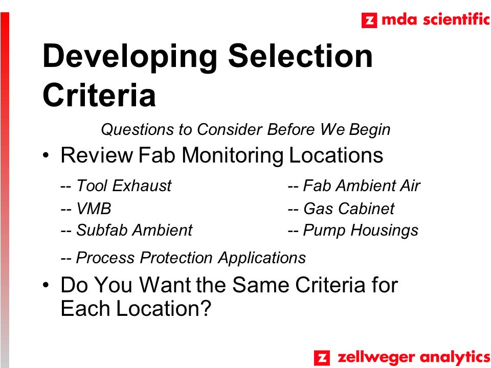 Developing Selection Criteria Questions to Consider Before We Begin Review Fab Monitoring Locations -- Tool Exhaust-- Fab Ambient Air -- VMB-- Gas Cab