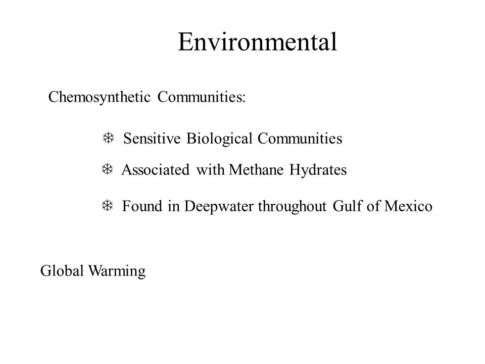 Environmental Chemosynthetic Communities: Sensitive Biological Communities Associated with Methane Hydrates Found in Deepwater throughout Gulf of Mexico Global Warming