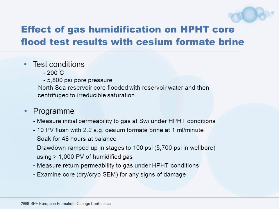 Effect of gas humidification on HPHT core flood test results with cesium formate brine Programme - Measure initial permeability to gas at Swi under HP