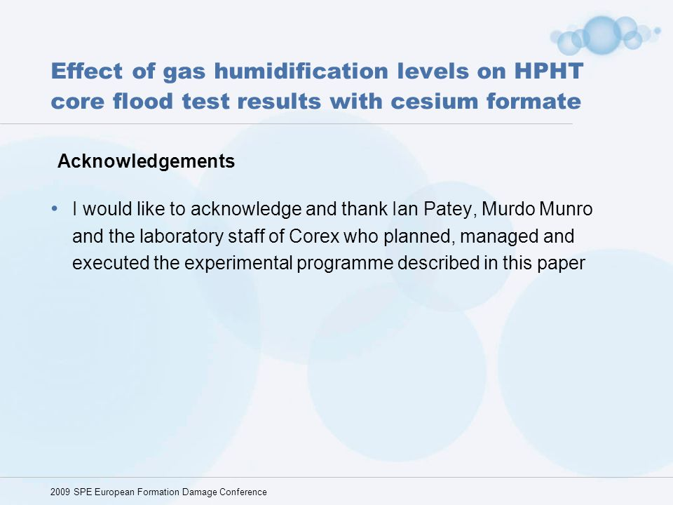 Effect of gas humidification levels on HPHT core flood test results with cesium formate I would like to acknowledge and thank Ian Patey, Murdo Munro a