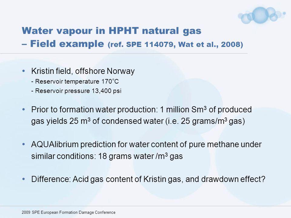 Water vapour in HPHT natural gas – Field example (ref. SPE 114079, Wat et al., 2008) Kristin field, offshore Norway - Reservoir temperature 170 ° C -