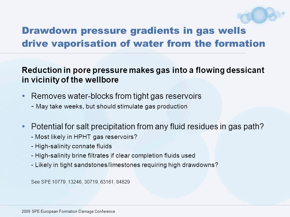 Drawdown pressure gradients in gas wells drive vaporisation of water from the formation Reduction in pore pressure makes gas into a flowing dessicant