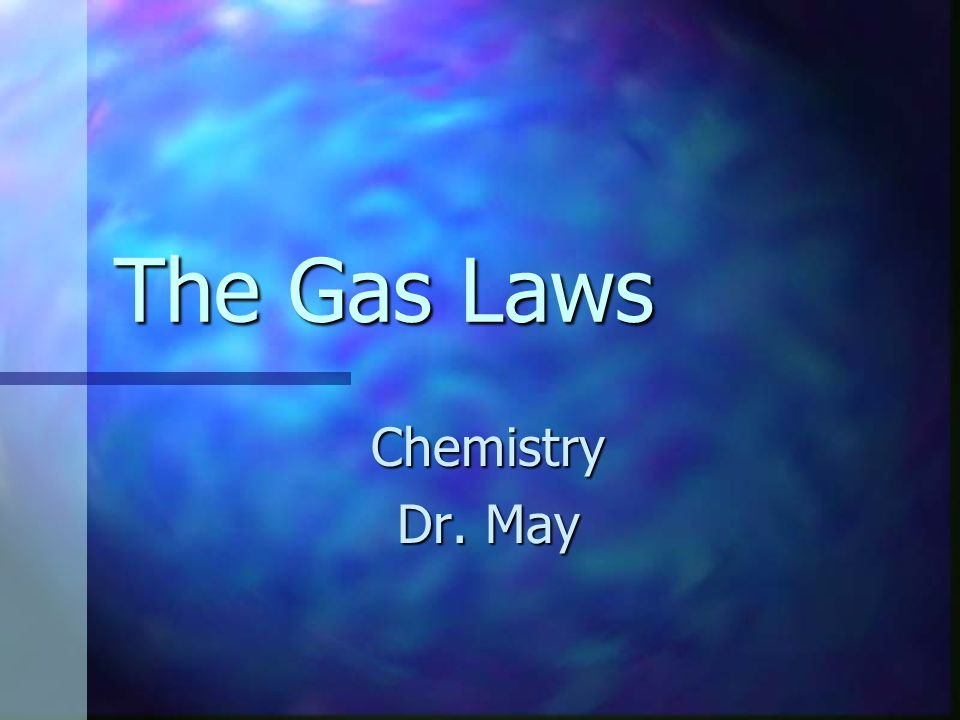 The Gas Laws Chemistry Dr. May